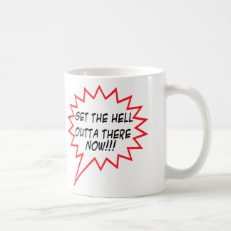 Get the hell outta there now!! basic white mug