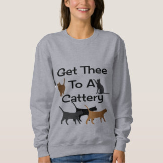 Get Thee To A Cattery Sweatshirt