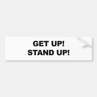 GET UP! STAND UP! BUMPER STICKER