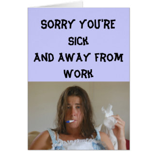 Get Well - Sorry you're sick and away from work Card