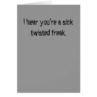 Get well you sick twisted freak. card
