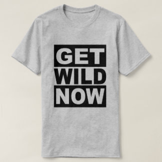 Get Wild Now T-Shirt