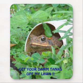 GET YOUR DAMM TANKS OFF MY LAWN !! MOUSE PAD