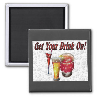 Get Your Drink On Square Magnet