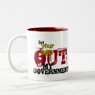 Get Your God OUT of My Government Two-Tone Mug
