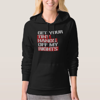 Get Your Tiny Hands off my rights --  white - Hoodie