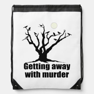 Getting Away with Murder Drawstring Bags