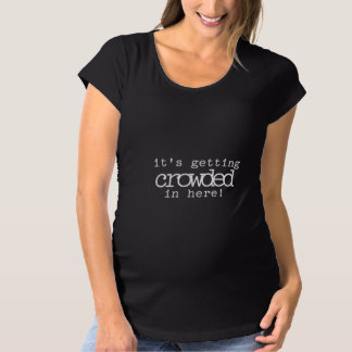 Getting Crowded in Here Maternity Maternity T-Shirt