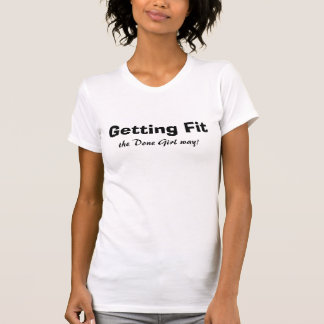 Getting Fit, the Done Girl way! Tshirts