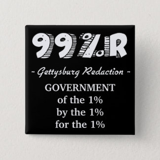 Gettysburg Address Government of 1% for 1% by 1% 15 Cm Square Badge