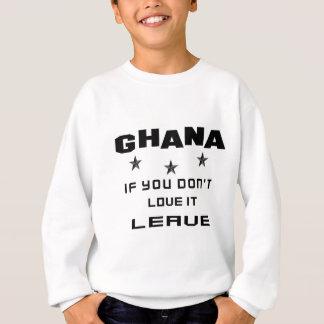 Ghana If you don't love it, Leave Sweatshirt