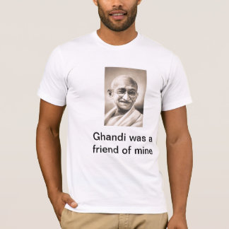 Ghandi was a Freind of Mine T-Shirt