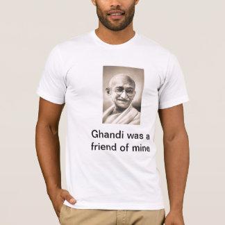 Ghandi was a Freind of Mine T-Shirt