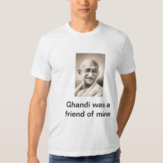 Ghandi was a Freind of Mine Tshirt
