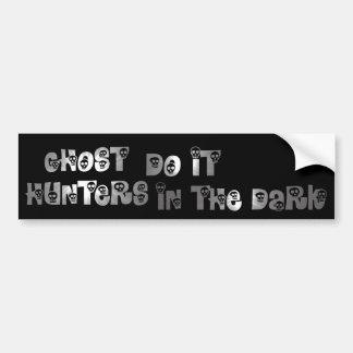Ghost Hunters Do It In The Dark bumper sticker