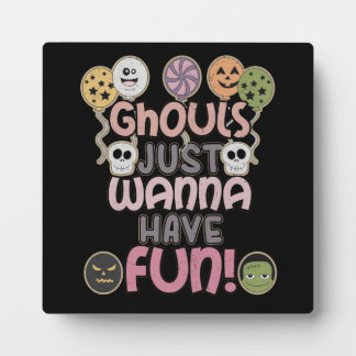 Ghouls Just Wanna Have Fun - Novelty Halloween Plaque