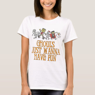 Ghouls Just Wanna Have Fun T Shirt