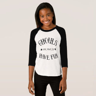 Ghouls Just Want to Have Fun Girls Shirt