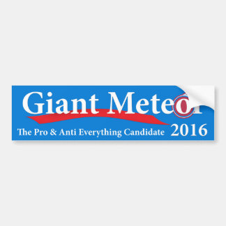 Giant Meteor 2016 Pro & Anti Everything Candidate Bumper Sticker