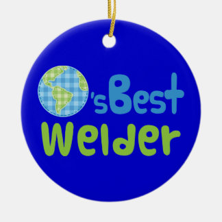 Gift Idea For Welder (Worlds Best) Ceramic Ornament
