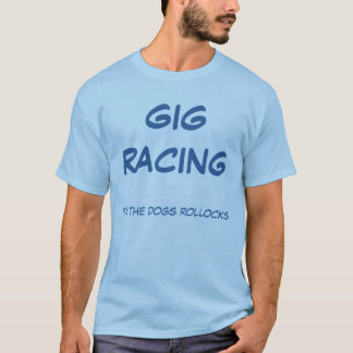 Gig Racing its the dogs rollocks T-Shirt