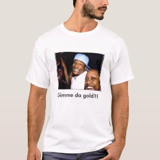 Gimme da gold!!! T-Shirt