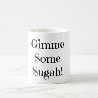 """""""Gimme Some Sugah"""" Coffee Mug"""