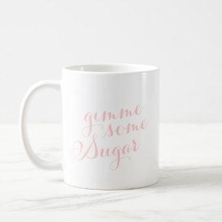 Gimme Some Sugar Coffee Mug