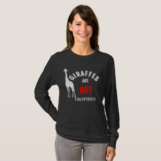 Giraffes And Wildlife Are NOT Trophies. T-Shirt