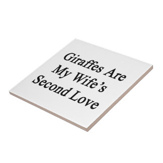 Giraffes Are My Wife s Second Love Tile