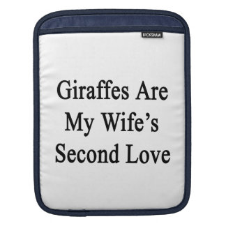 Giraffes Are My Wife's Second Love iPad Sleeves