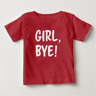 Girl, Bye! Funny saying baby shirt