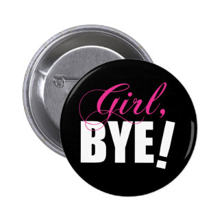 Girl BYE! Sassy Humor 6 Cm Round Badge