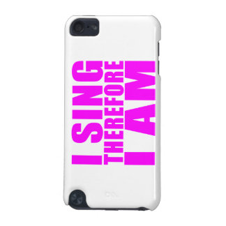 Girl Singers I Sing Therefore I Am iPod Touch 5G Cover