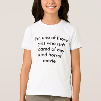 girl who isn't scared of any horror movie T-Shirt