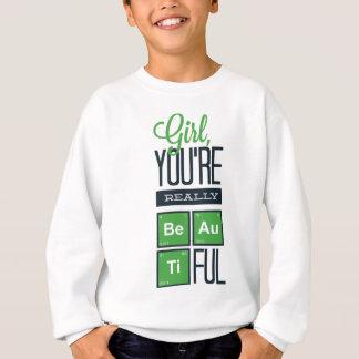 girl you are really beautiful sweatshirt