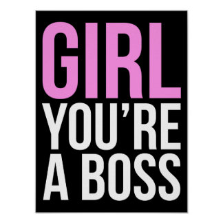 Girl you're a boss poster
