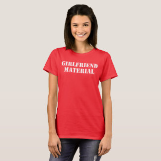 GIRLFRIEND MATERIAL T-Shirt