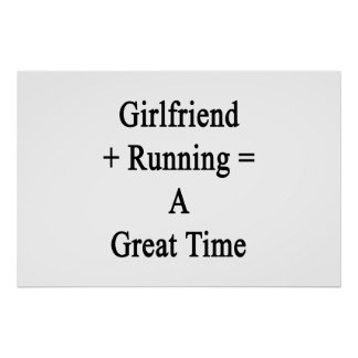 Girlfriend Plus Running Equals A Great Time Poster