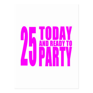 Girls 25th Birthdays 25 Today and Ready to Party Post Card