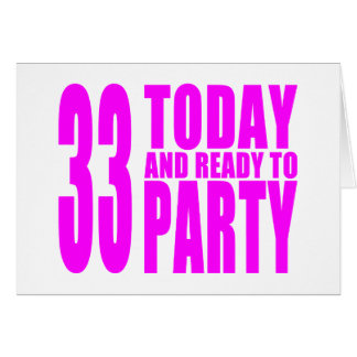 Girls 33rd Birthdays : 33 Today and Ready to Party Card