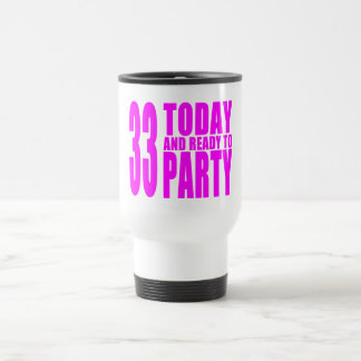 Girls 33rd Birthdays : 33 Today and Ready to Party Travel Mug