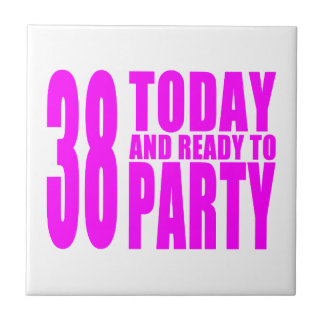 Girls 38th Birthdays 38 Today and Ready to Party Ceramic Tile