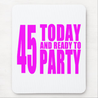 Girls 45th Birthdays : 45 Today and Ready to Party Mouse Pad