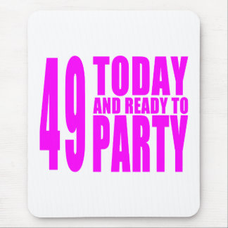 Girls 49th Birthdays : 49 Today and Ready to Party Mouse Pad