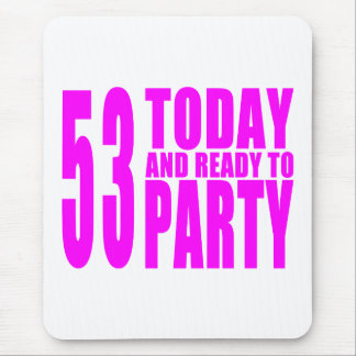 Girls 53rd Birthdays : 53 Today and Ready to Party Mouse Pad