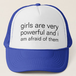 girls are very powerful and i am very afraid trucker hat