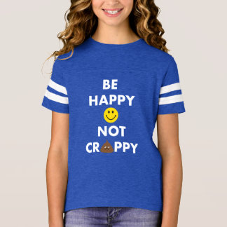 Girls' Be Happy Not Crappy Football Shirt