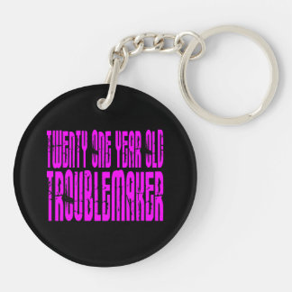 Girls Birthday : Twenty One Year Old Troublemaker Double-Sided Round Acrylic Keychain