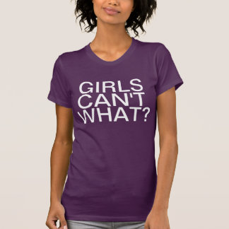 Girls Can't What? T-Shirt